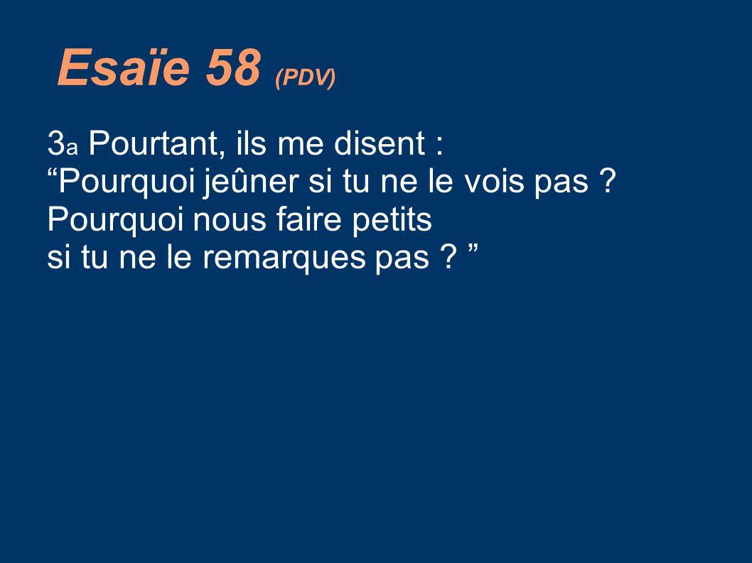 Esaïe 58 (PDV) 3a Pourtant, ils me disent :