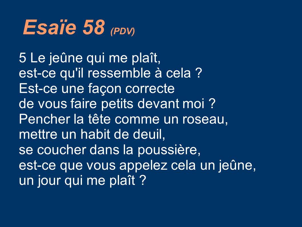 Esaïe 58 (PDV) 5 Le jeûne qui me plaît,