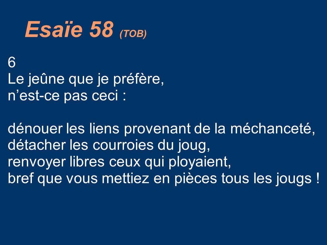 Esaïe 58 (TOB) 6 Le jeûne que je préfère, n'est-ce pas ceci :