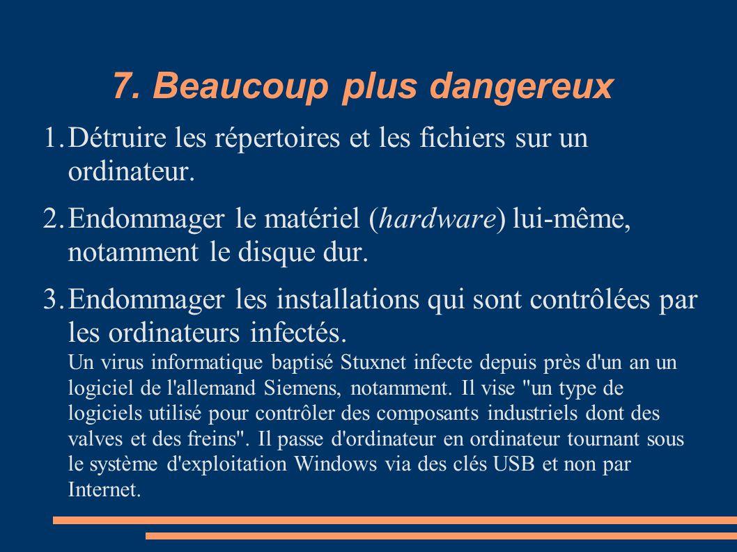 7. Beaucoup plus dangereux