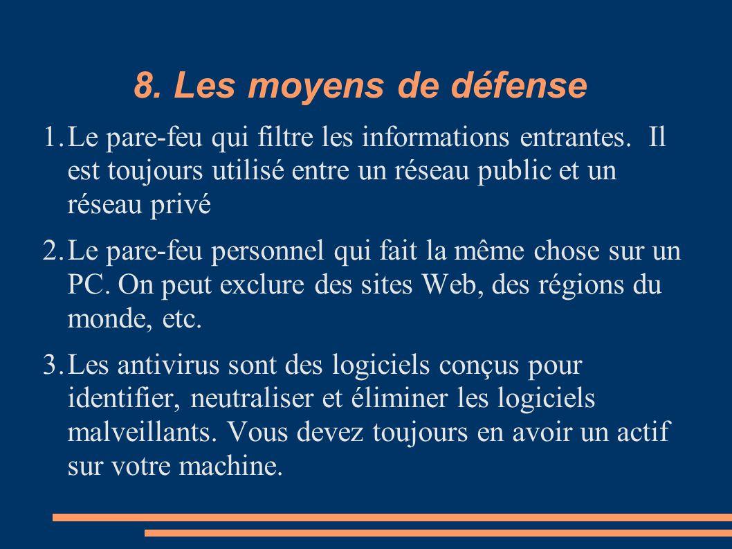 8. Les moyens de défense Le pare-feu qui filtre les informations entrantes. Il est toujours utilisé entre un réseau public et un réseau privé.