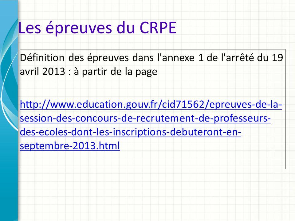 Les épreuves du CRPE Définition des épreuves dans l annexe 1 de l arrêté du 19 avril 2013 : à partir de la page.