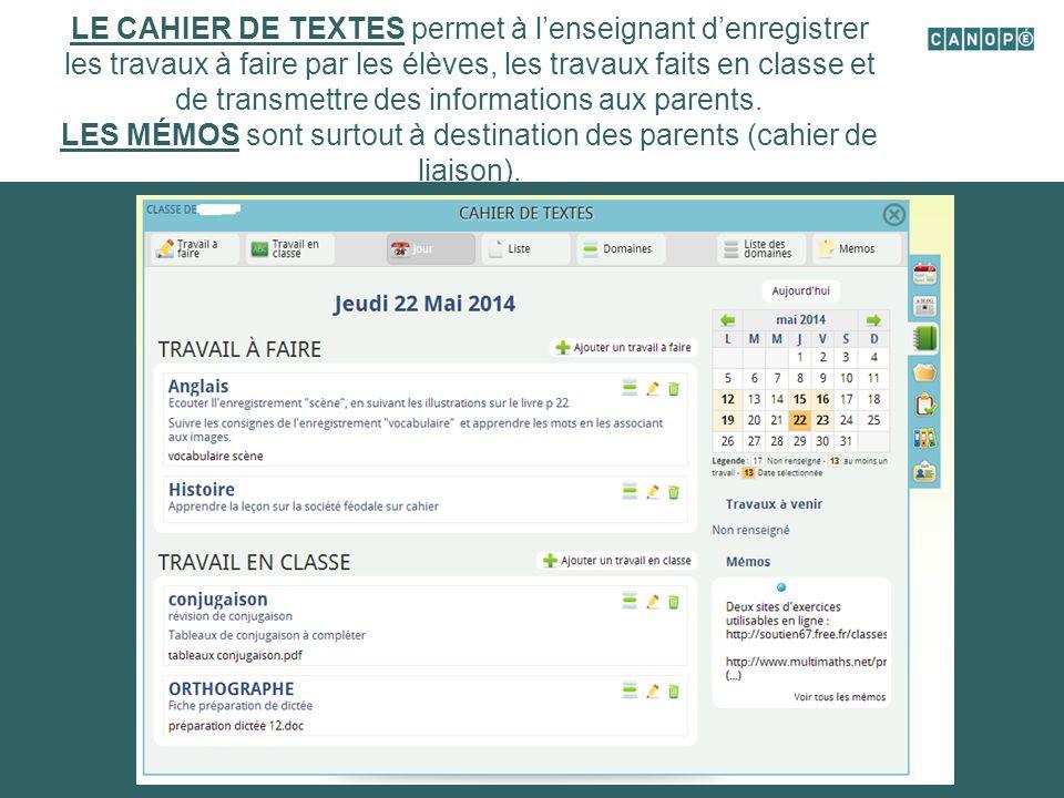 LE CAHIER DE TEXTES permet à l'enseignant d'enregistrer les travaux à faire par les élèves, les travaux faits en classe et de transmettre des informations aux parents.