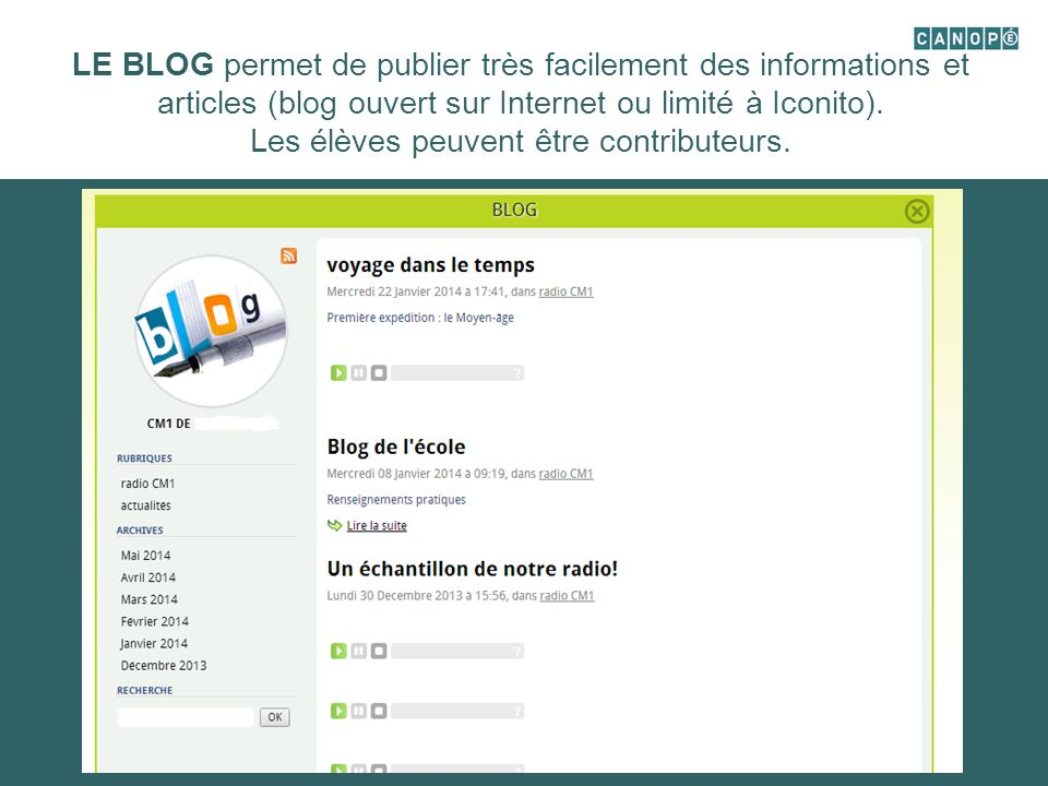 LE BLOG permet de publier très facilement des informations et articles (blog ouvert sur Internet ou limité à Iconito).