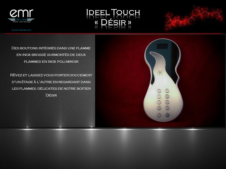 Ideel Touch « Désir » Des boutons intégrés dans une flamme en inox brossé surmontés de deux flammes en inox poli miroir.