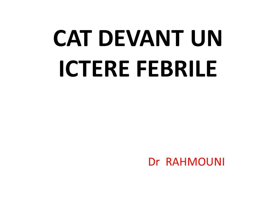 CAT DEVANT UN ICTERE FEBRILE
