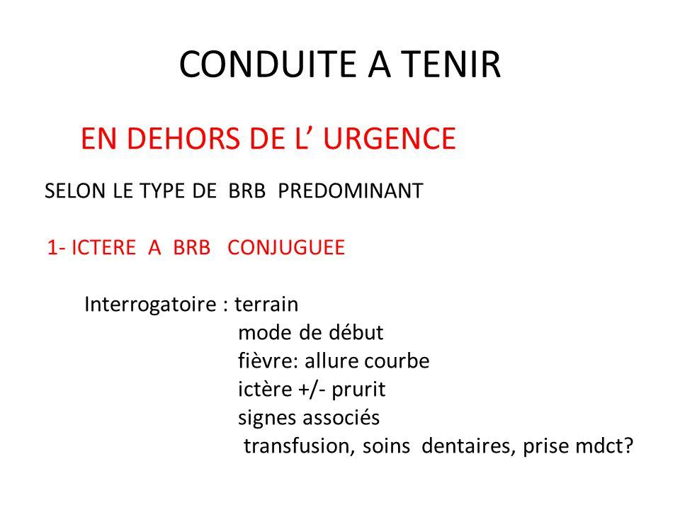 CONDUITE A TENIR EN DEHORS DE L' URGENCE 1- ICTERE A BRB CONJUGUEE