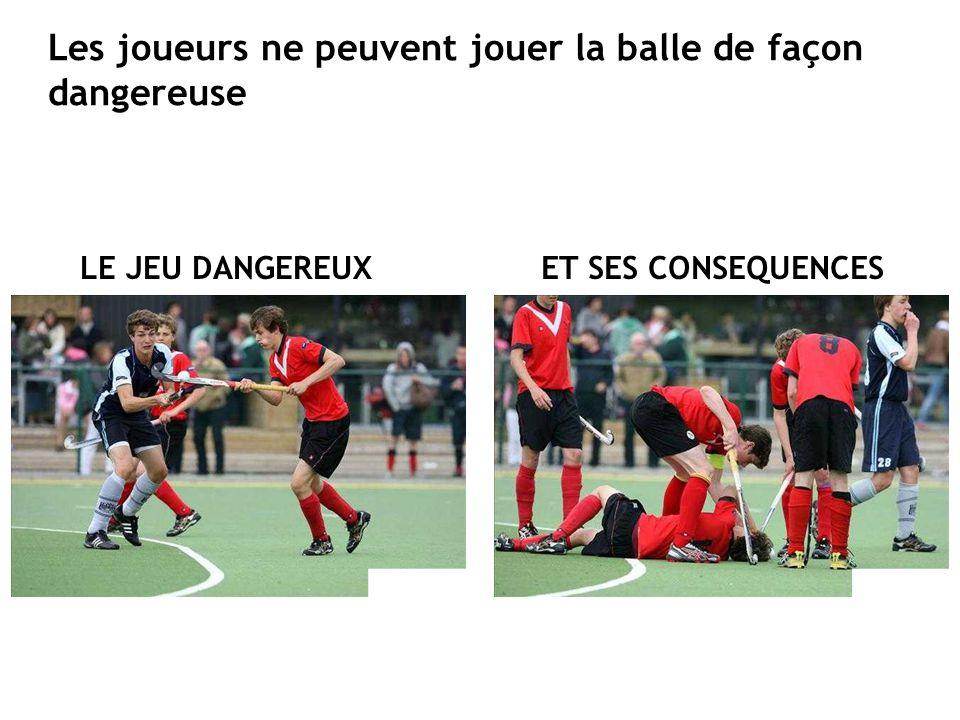 Les joueurs ne peuvent jouer la balle de façon dangereuse