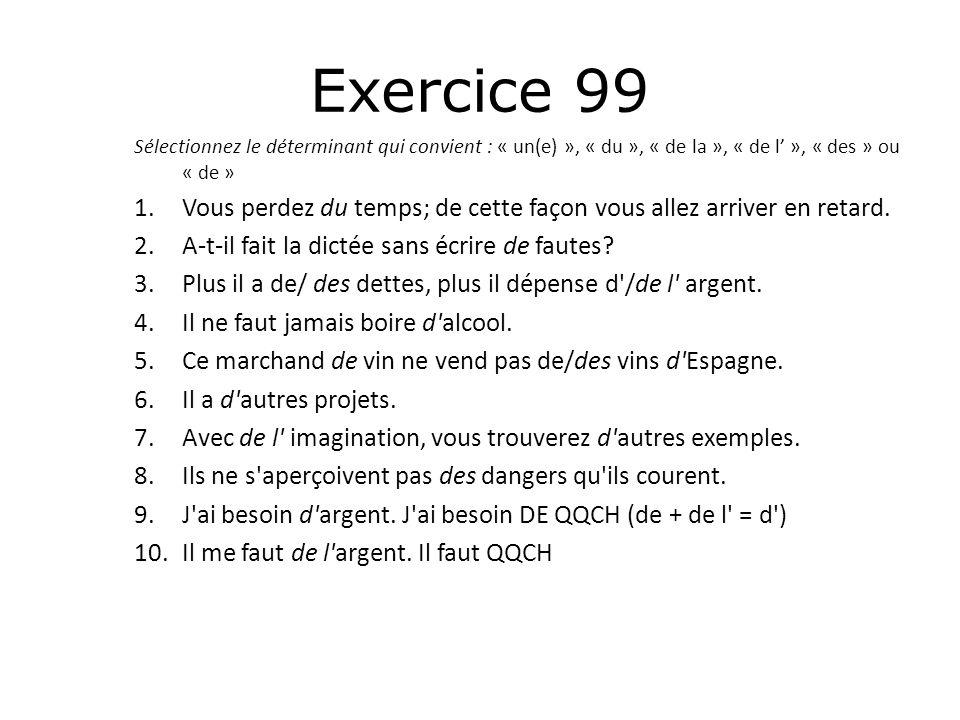Exercice 99 Sélectionnez le déterminant qui convient : « un(e) », « du », « de la », « de l' », « des » ou « de »