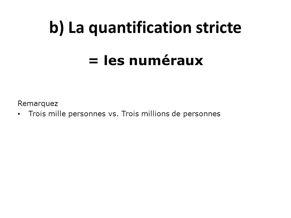b) La quantification stricte