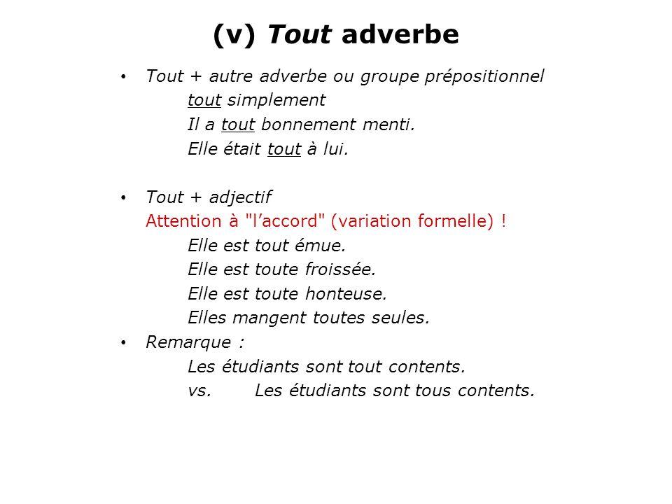 (v) Tout adverbe Tout + autre adverbe ou groupe prépositionnel