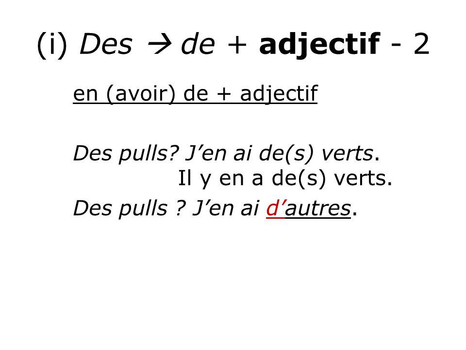 (i) Des  de + adjectif - 2 en (avoir) de + adjectif Des pulls.
