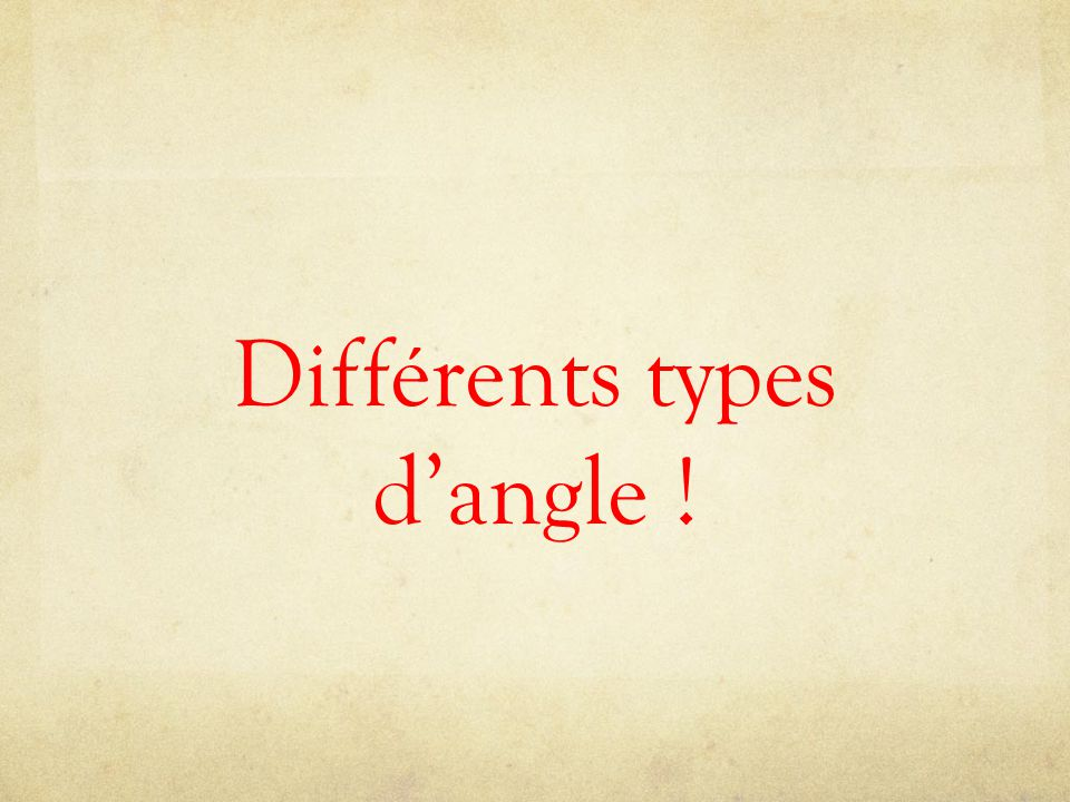 Différents types d'angle !