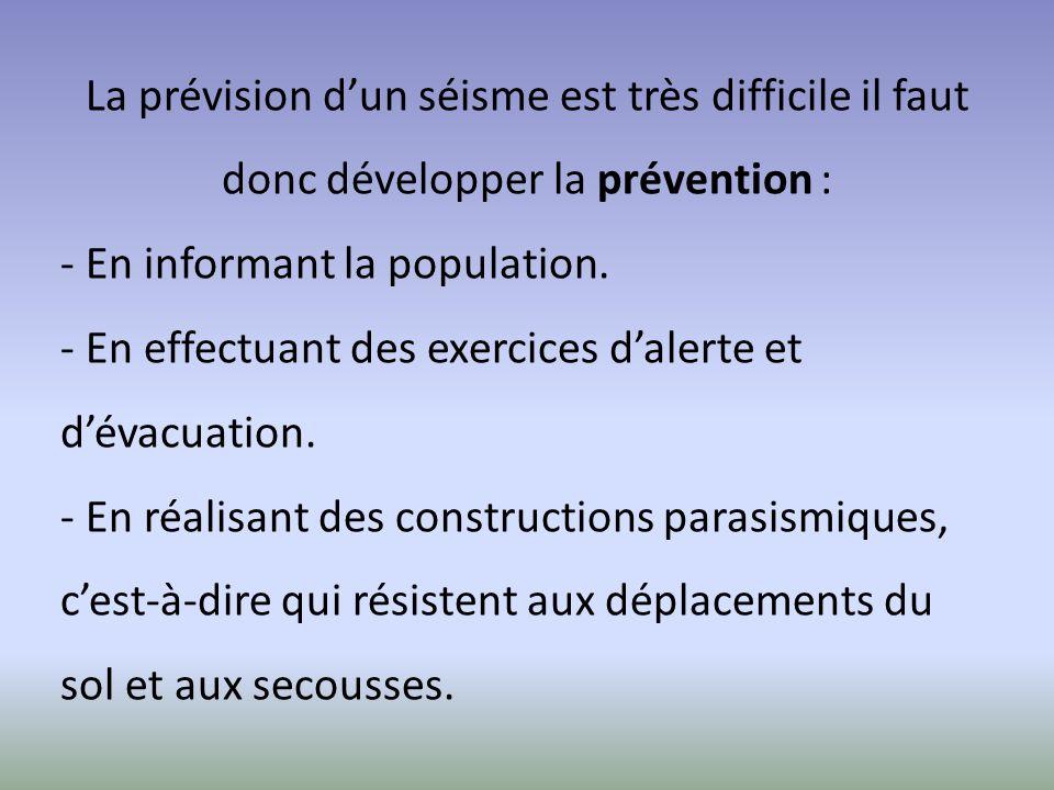 La prévision d'un séisme est très difficile il faut donc développer la prévention :