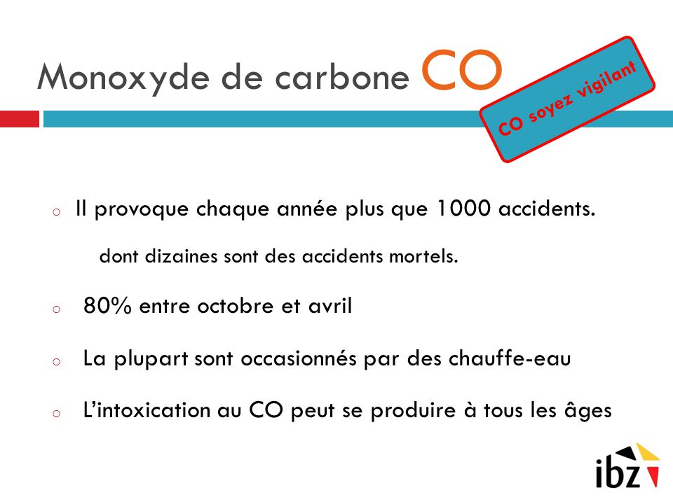Monoxyde de carbone CO CO soyez vigilant. Il provoque chaque année plus que 1000 accidents. dont dizaines sont des accidents mortels.