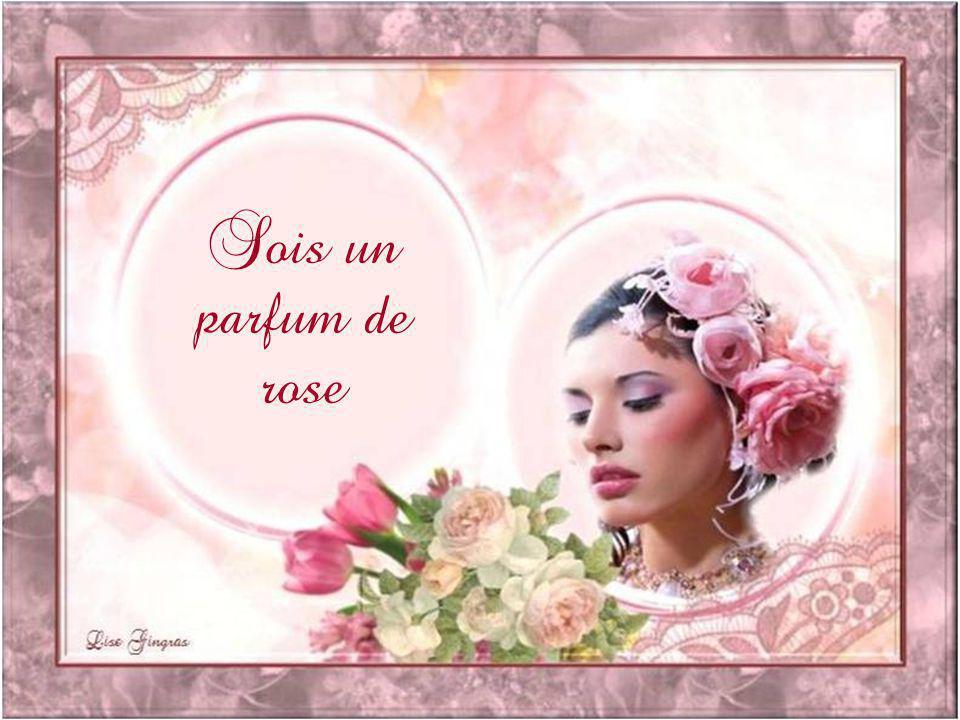 Sois un parfum de rose