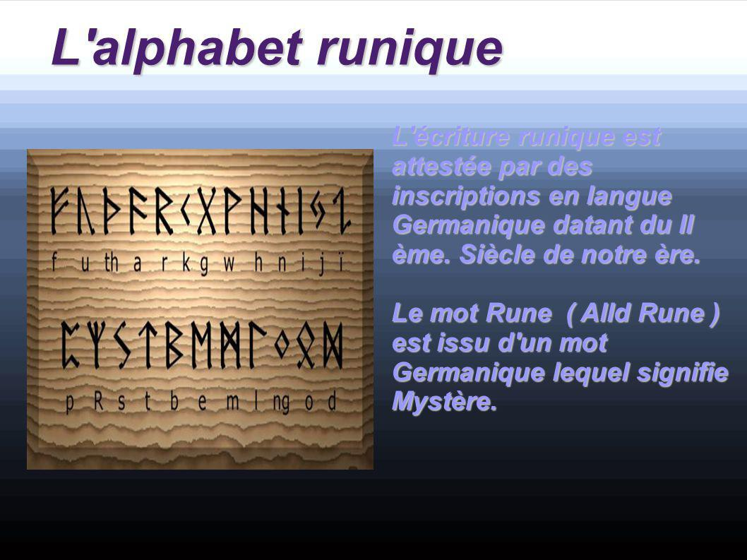 L alphabet runique L écriture runique est attestée par des inscriptions en langue Germanique datant du II ème. Siècle de notre ère.