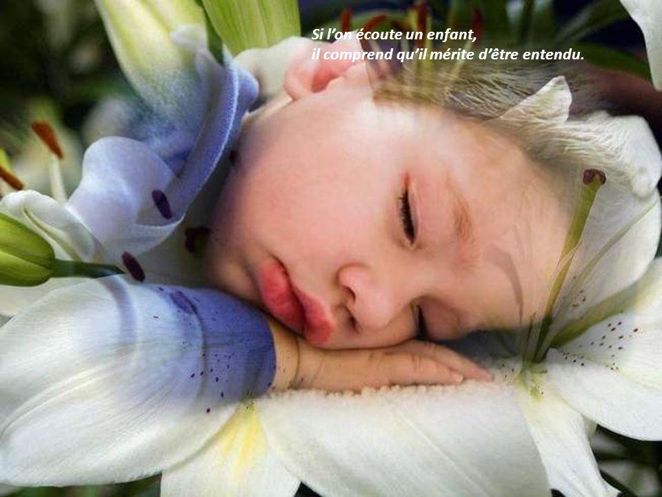 Si l'on écoute un enfant, il comprend qu'il mérite d'être entendu.