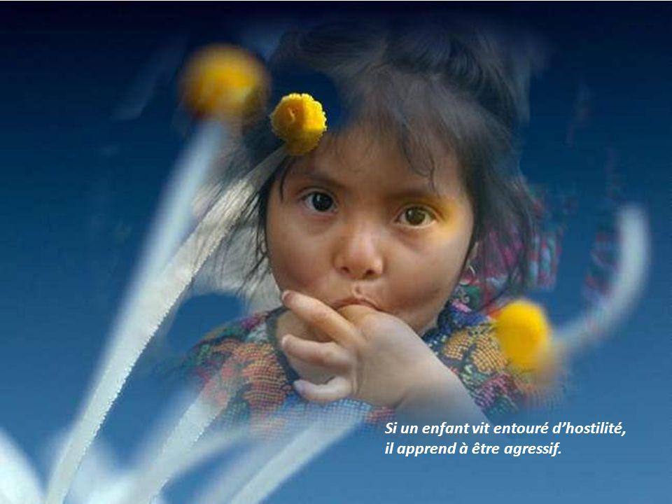 Si un enfant vit entouré d'hostilité, il apprend à être agressif.