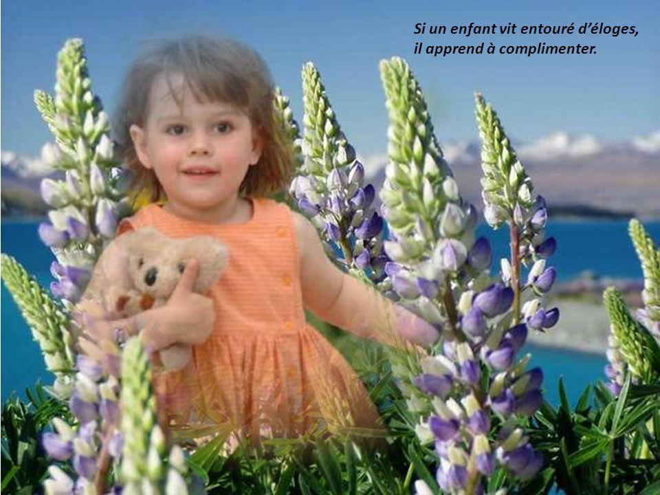Si un enfant vit entouré d'éloges, il apprend à complimenter.