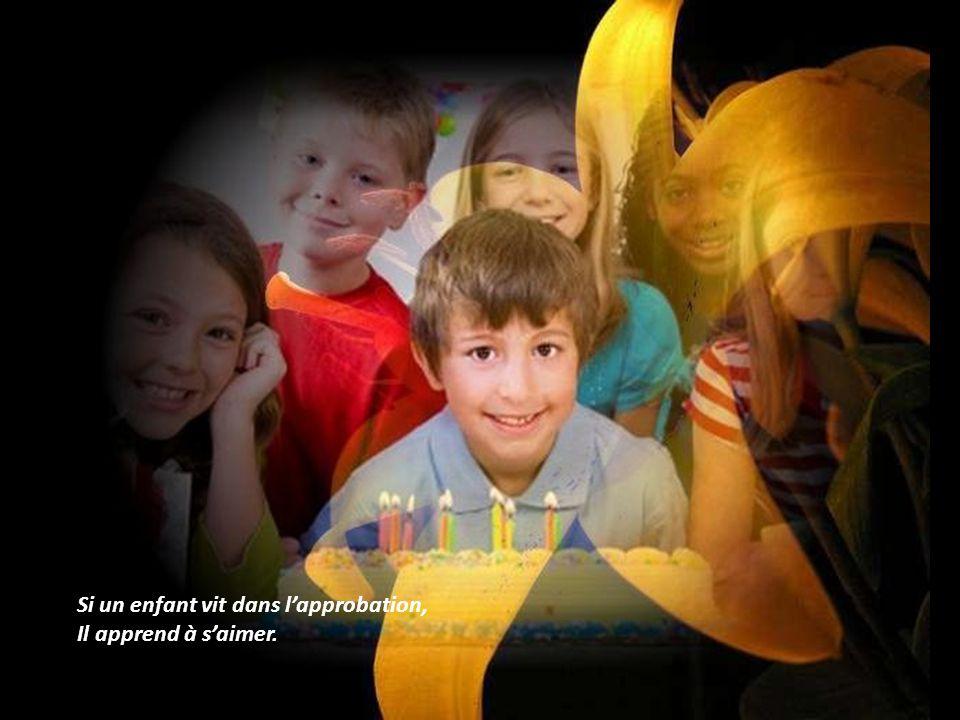 Si un enfant vit dans l'approbation, Il apprend à s'aimer.