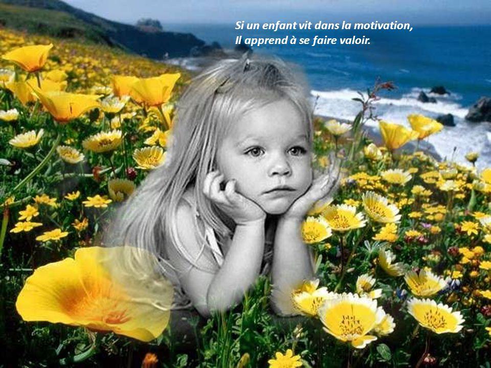 Si un enfant vit dans la motivation, Il apprend à se faire valoir.
