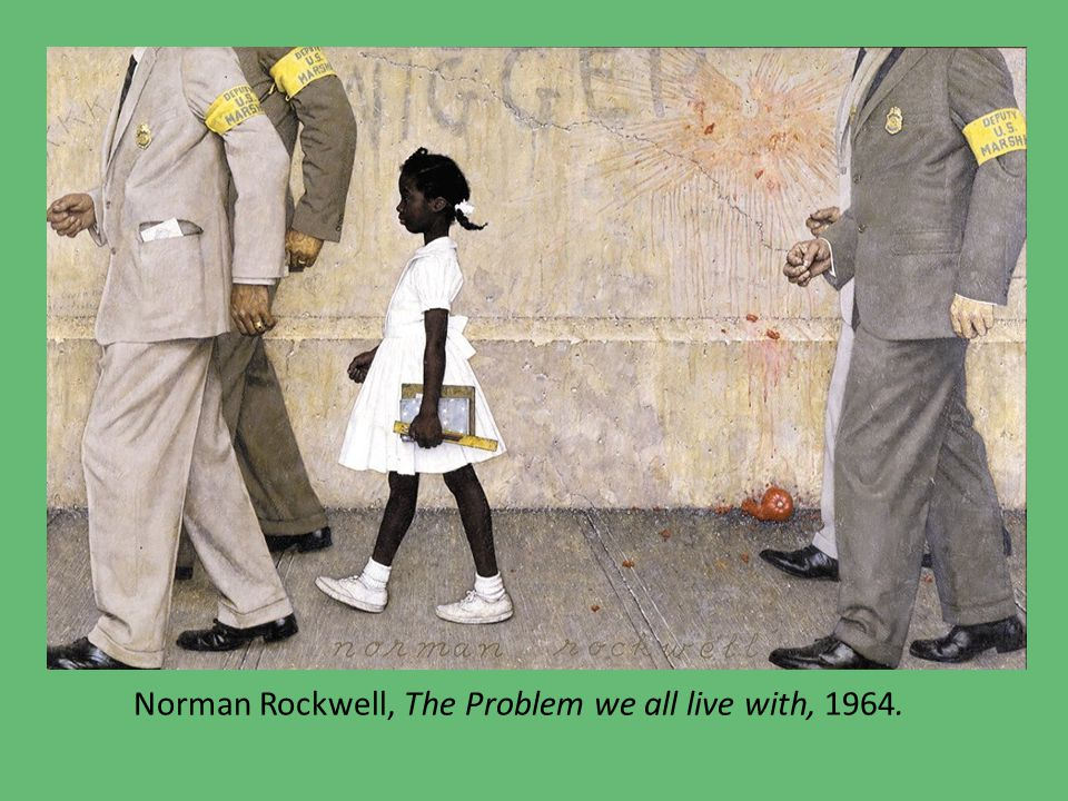 Norman Rockwell, The Problem we all live with, 1964.