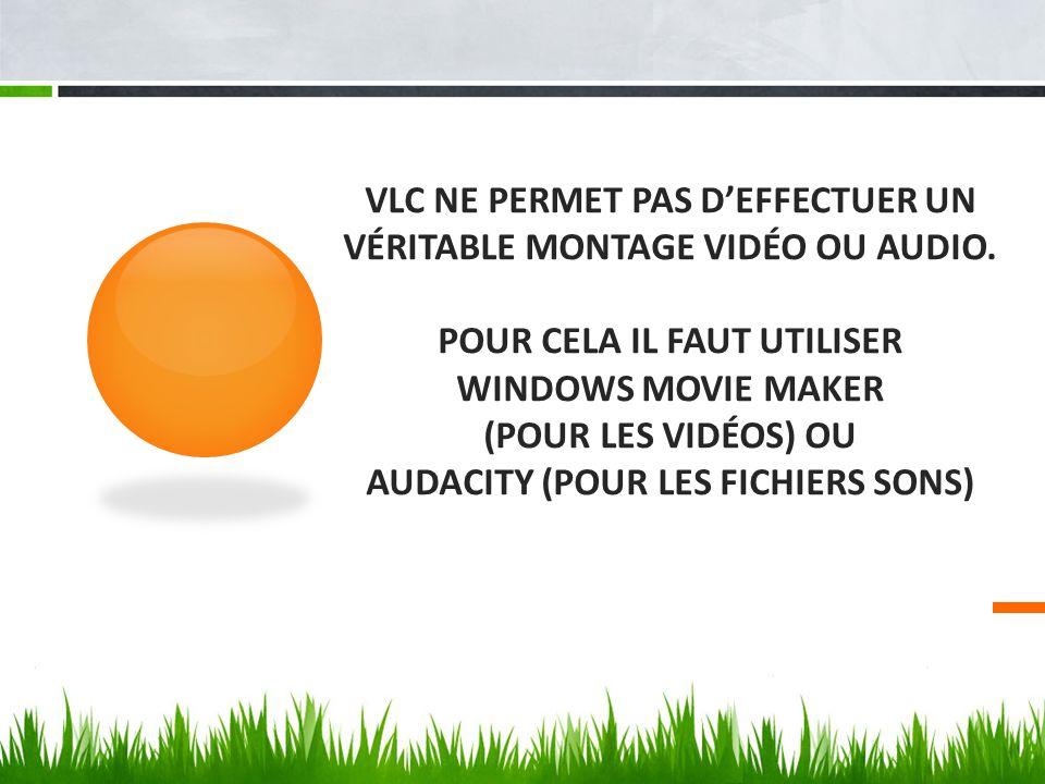 VLC NE PERMET PAS D'EFFECTUER UN VÉRITABLE MONTAGE VIDÉO OU AUDIO