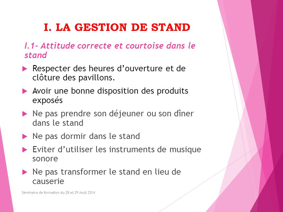 I. LA GESTION DE STAND I.1- Attitude correcte et courtoise dans le stand. Respecter des heures d'ouverture et de clôture des pavillons.