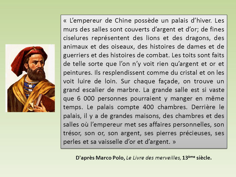 D après Marco Polo, Le Livre des merveilles, 13ème siècle.