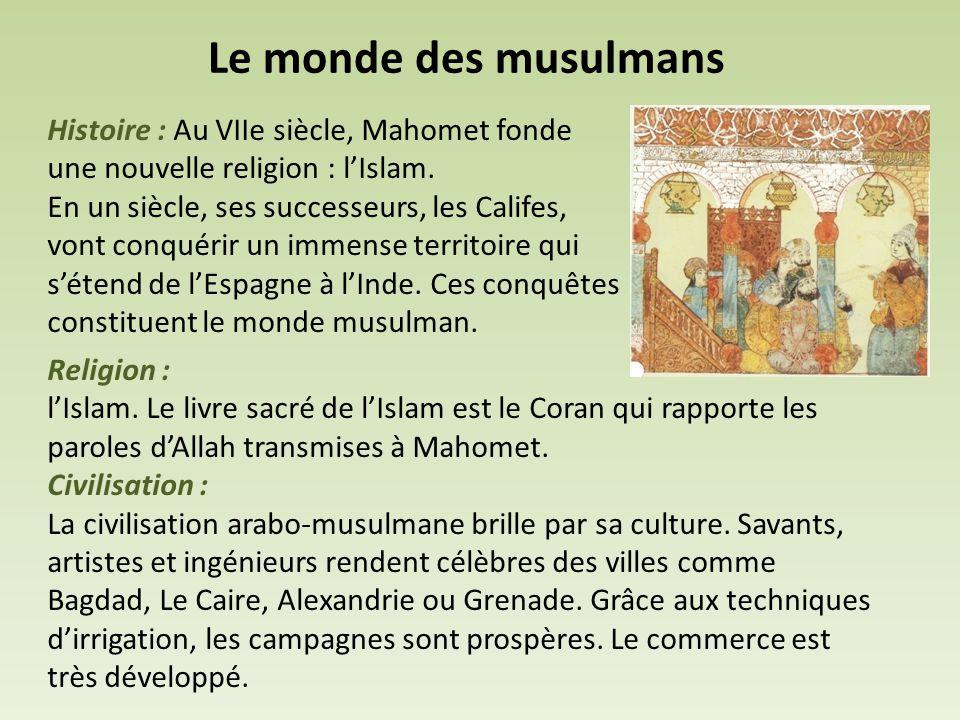 Le monde des musulmans Histoire : Au VIIe siècle, Mahomet fonde une nouvelle religion : l'Islam.