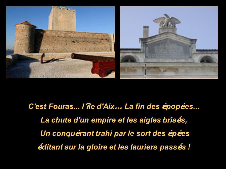 C est Fouras... l'île d Aix… La fin des épopées...