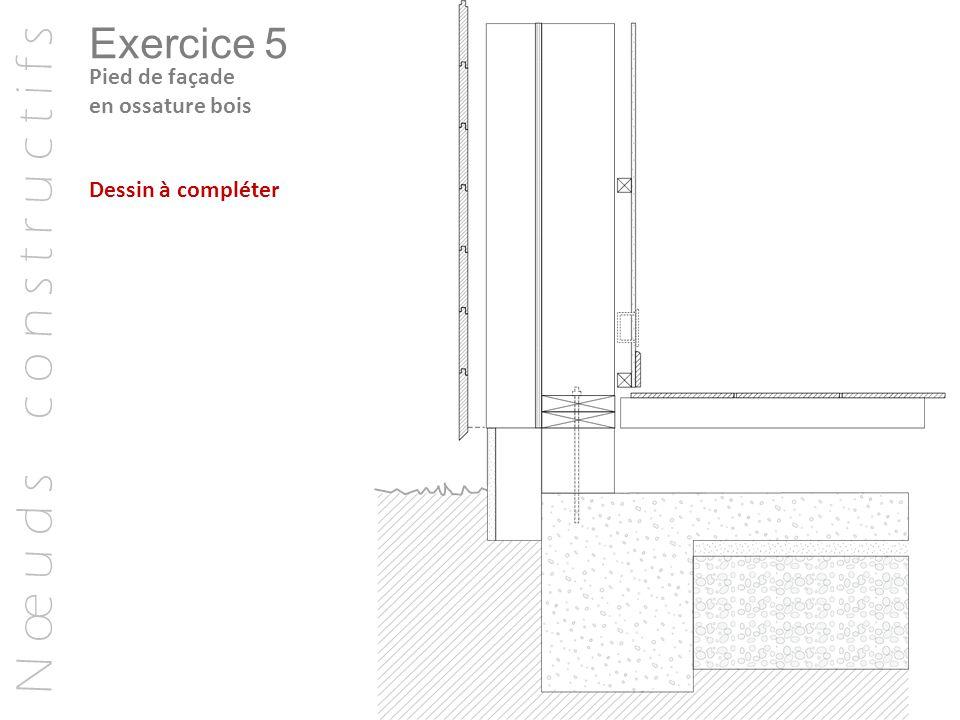 N œ u d s c o n s t r u c t i f s Exercice 5 Pied de façade