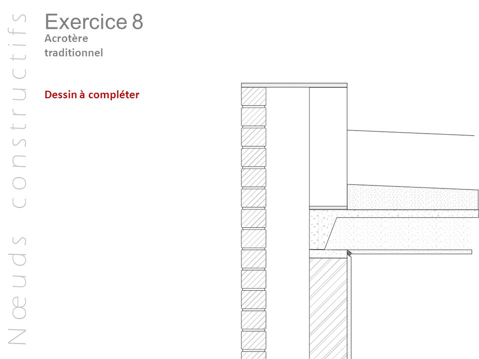 N œ u d s c o n s t r u c t i f s Exercice 8 Acrotère traditionnel