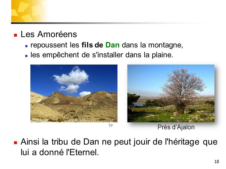Les Amoréens repoussent les fils de Dan dans la montagne, les empêchent de s installer dans la plaine.