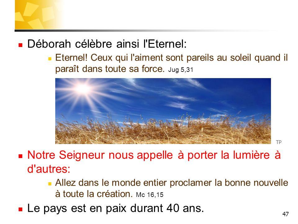 Déborah célèbre ainsi l Eternel: