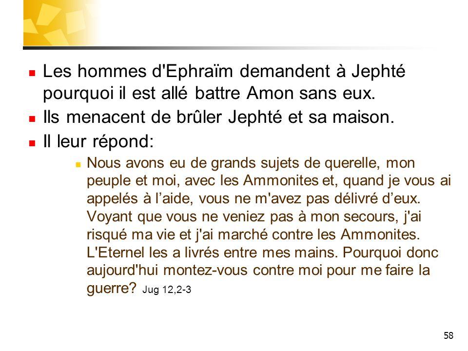 Ils menacent de brûler Jephté et sa maison. Il leur répond: