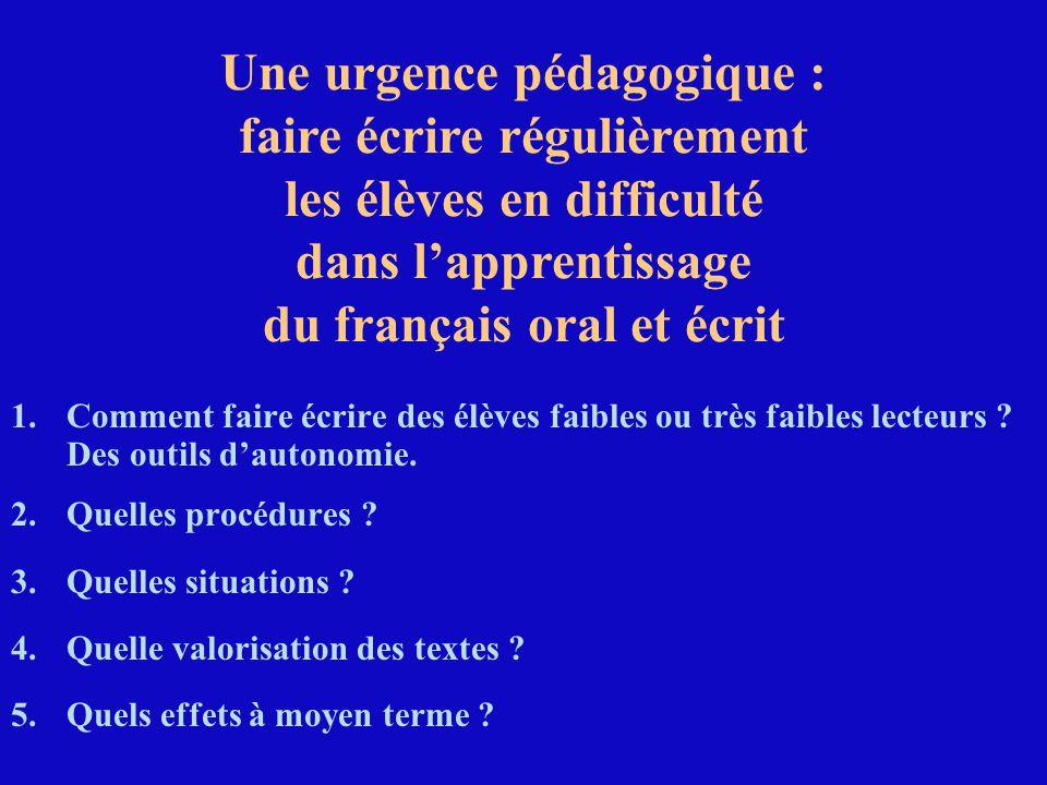 Une urgence pédagogique : faire écrire régulièrement les élèves en difficulté dans l'apprentissage du français oral et écrit