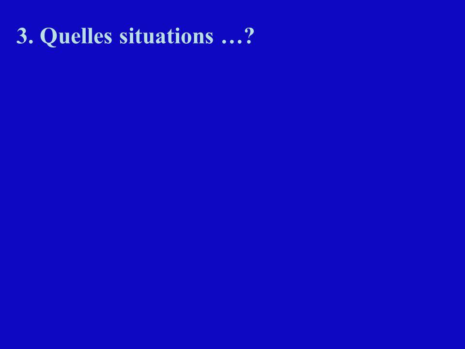 3. Quelles situations …