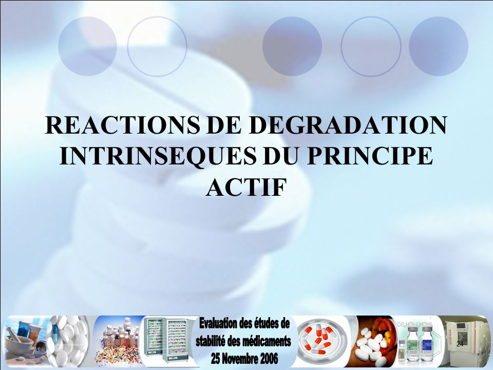 REACTIONS DE DEGRADATION INTRINSEQUES DU PRINCIPE ACTIF