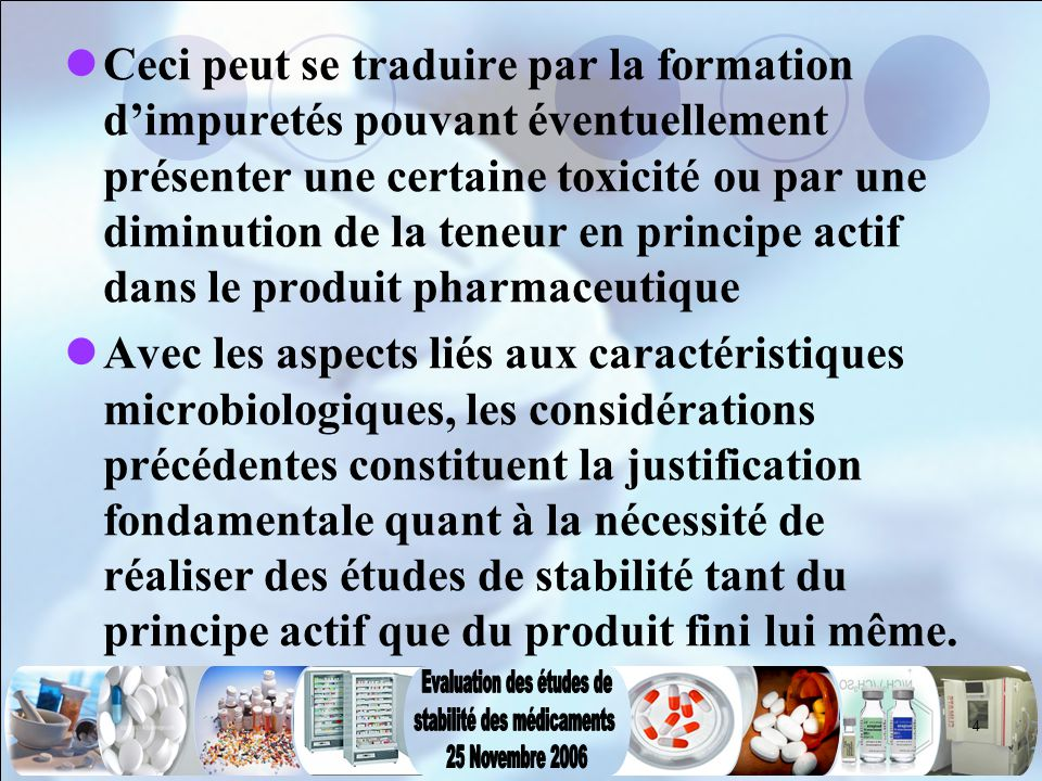 Ceci peut se traduire par la formation d'impuretés pouvant éventuellement présenter une certaine toxicité ou par une diminution de la teneur en principe actif dans le produit pharmaceutique