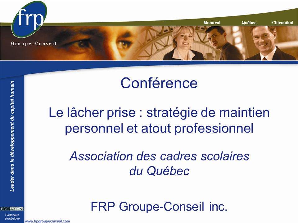 Conférence Le lâcher prise : stratégie de maintien personnel et atout professionnel. Association des cadres scolaires du Québec.