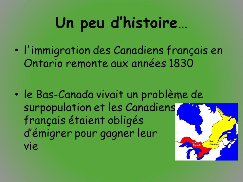 Un peu d'histoire… l immigration des Canadiens français en Ontario remonte aux années 1830.