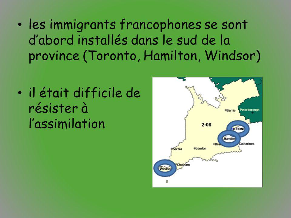 les immigrants francophones se sont d'abord installés dans le sud de la province (Toronto, Hamilton, Windsor)