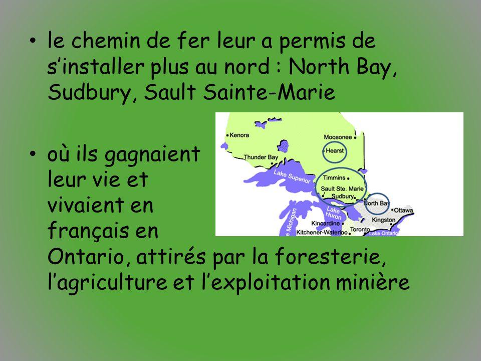 le chemin de fer leur a permis de s'installer plus au nord : North Bay, Sudbury, Sault Sainte-Marie