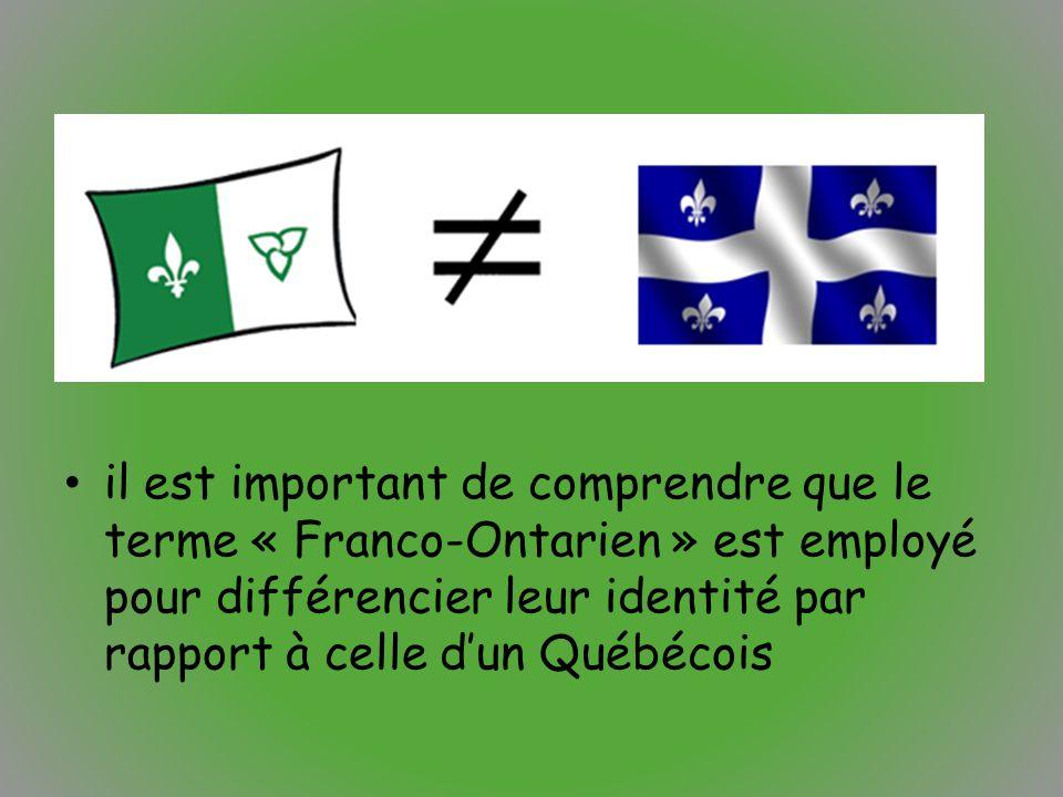 il est important de comprendre que le terme « Franco-Ontarien » est employé pour différencier leur identité par rapport à celle d'un Québécois