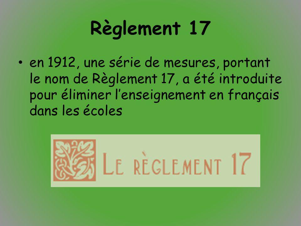 Règlement 17 en 1912, une série de mesures, portant le nom de Règlement 17, a été introduite pour éliminer l'enseignement en français dans les écoles.