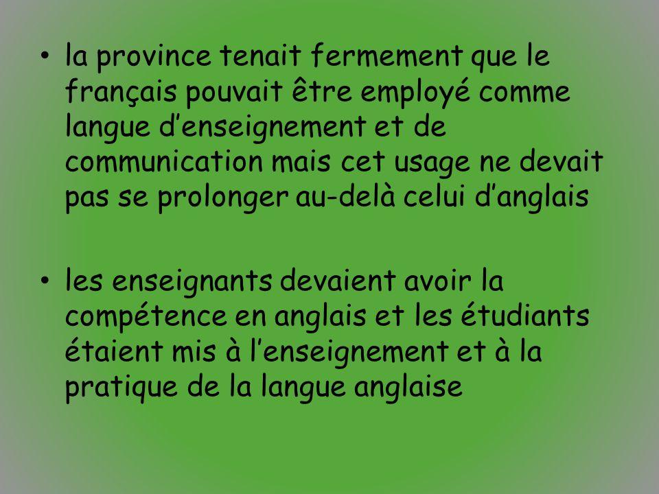 la province tenait fermement que le français pouvait être employé comme langue d'enseignement et de communication mais cet usage ne devait pas se prolonger au-delà celui d'anglais