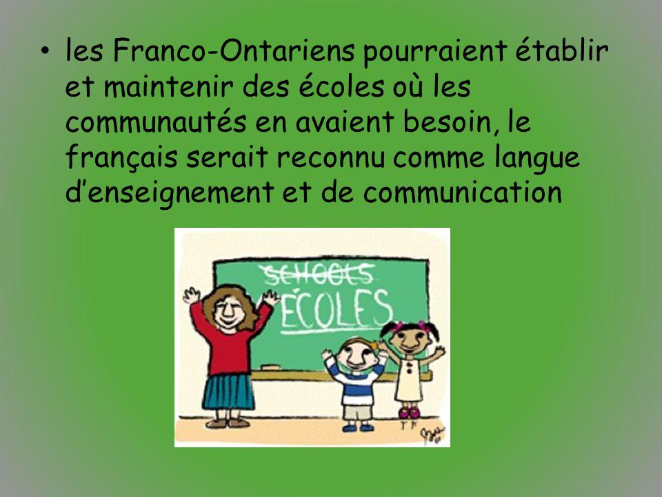 les Franco-Ontariens pourraient établir et maintenir des écoles où les communautés en avaient besoin, le français serait reconnu comme langue d'enseignement et de communication