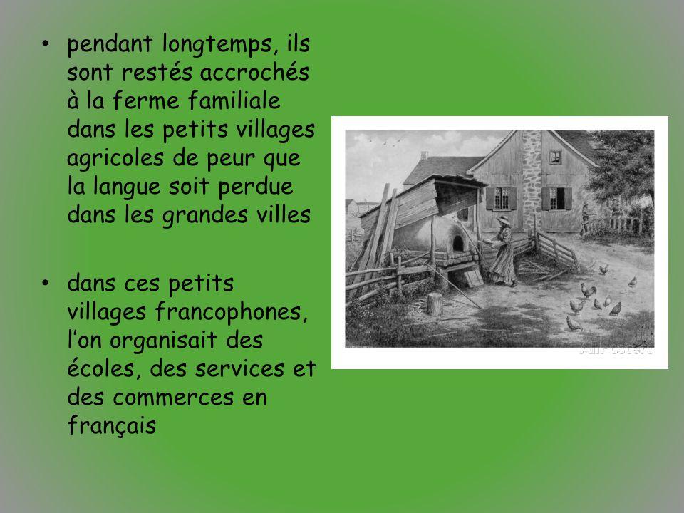 pendant longtemps, ils sont restés accrochés à la ferme familiale dans les petits villages agricoles de peur que la langue soit perdue dans les grandes villes